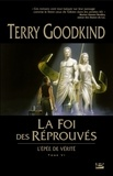 Terry Goodkind - L'Epée de Vérité Tome 6 : La Foi des Réprouvés.