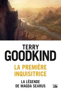 Terry Goodkind - La première inquisitrice - La légende de Magda Searus.