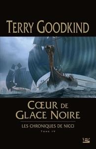 Terry Goodkind - Les chroniques de Nicci Tome 4 : Coeur de glace noire.