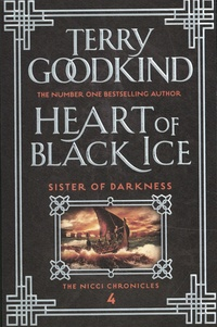 Terry Goodkind - The Nicci Chronicles Tome 4 : Heart of Black Ice.