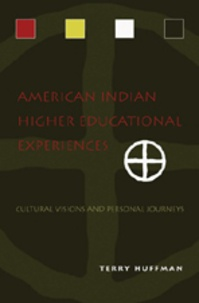 Terry Huffman - American Indian Higher Educational Experiences - Cultural Visions and Personal Journeys.