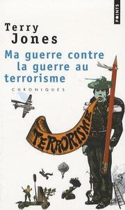 """Terry Jones - Ma guerre contre la """"guerre au terrorisme""""."""