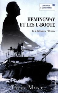 Terry Mort - Hemingway et les U-Boote - De la littérature à l'héroïsme.