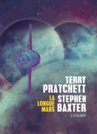 Terry Pratchett et Stephen Baxter - La Longue Terre Tome 3 : La Longue Mars.
