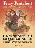 Terry Pratchett et Ian Stewart - La science du Disque-monde Tome 3 : L'horloge de Darwin.