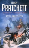 Terry Pratchett - Les annales du Disque-Monde Tome 6 : Trois soeurcières.