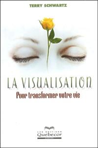 Terry Schwartz - La visualisation - Pour transformer votre vie.