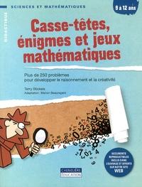 Terry Stickels - Casse-têtes, énigmes et jeux mathématiques 9 à 12 ans - Plus de 250 problèmes pour développer le raisonnement et la créativité.