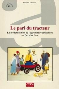 Tersiguel P. - Le pari du tracteur, la modernisation de l'agriculture cotonniere au burkina...