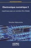 Tertulien Ndjountche - Electronique numérique - Tome 3, Machines avec un nombre fini d'états.