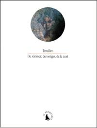 Tertullien - Du sommeil, des songes, de la mort.