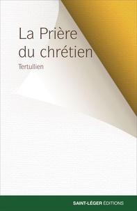 Tertullien - La prière du chrétien.