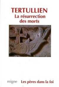 Tertullien - La résurrection des morts.