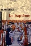 Tertullien - Le baptême - Le premier traité chrétien.