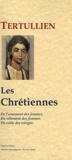 Tertullien - Les chrétiennes - L'ornement des femmes ; Le vêtment des femmes ; Le voile des vierges.