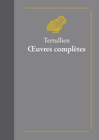 Tertullien - Oeuvres complètes - Suivies de Doctrine de Tertullien.