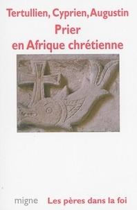Tertullien et  Cyprien de Carthage - Prier en Afrique chrétienne.