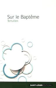 Tertullien - Sur le baptême.