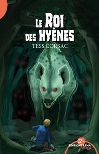 Tess Corsac - Le roi des hyènes.