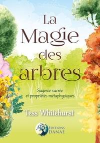 Tess Whitehurst - La magie des arbres - Guide de leur sagesse sacrée et de leurs propriétés ésotériques.