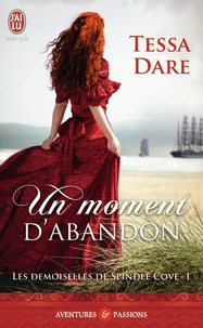 Tessa Dare - Les demoiselles de Spindle Cove Tome 1 : Un moment d'abandon.