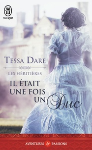 Tessa Dare - Les héritières Tome 1 : Il était une fois un duc.
