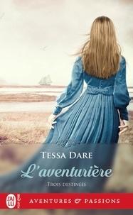 Tessa Dare - Trois Destinées Tome 2 : L'aventurière.