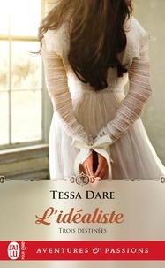 Tessa Dare - Trois Destinées Tome 3 : L'idéaliste.