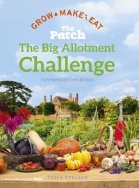 Tessa Evelegh - The Big Allotment Challenge: The Patch - Grow Make Eat.