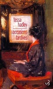 Tessa Hadley - Occasions tardives.
