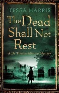 Tessa Harris - The Dead Shall Not Rest - a gripping mystery that combines the intrigue of CSI with 18th-century history.