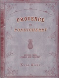 Tessa Kiros - Provence to Pondicherry - Reciepes from France and Faraway.