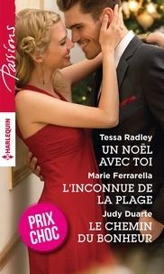 Tessa Radley et Marie Ferrarella - Un Noël avec toi - L'inconnue de la plage - Le chemin du bonheur.