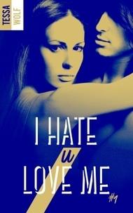 Tessa Wolf - I hate u love me Tome 1 : .