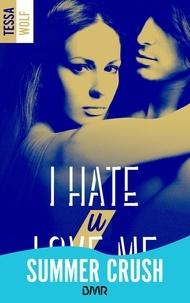 Tessa Wolf - I hate U love me - tome 1.