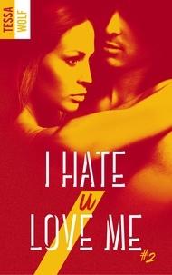 Tessa Wolf - I hate U love me - tome 2.