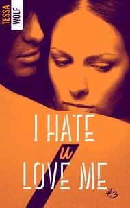 Tessa Wolf - I hate u love me Tome 3 : .