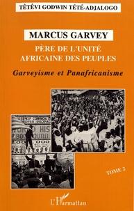 Têtêvi-Godwin Tété-Adjalogo - Marcus Garvey, père de l'unité africaine des peuples - Tome 2, Garveyisme et panafricanisme.