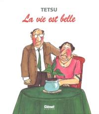 Tetsu - La vie est belle.