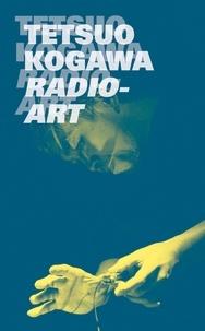 Tetsuo Kogawa - Tetsuo Kogawa radio-art.
