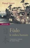 Tetsurô Watsuji - Fûdo - Le milieu humain.