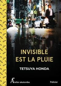 Tetsuya Honda - Invisible est la pluie.