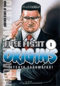 Tetsuya Saruwatari - Free Fight Tome 1 : Origins.