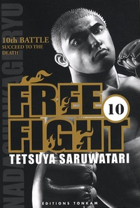Tetsuya Saruwatari - Free Fight Tome 10 : Succeed to the death.