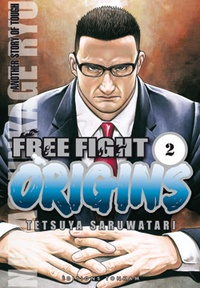 Tetsuya Saruwatari - Free Fight Tome 2 : Origins.