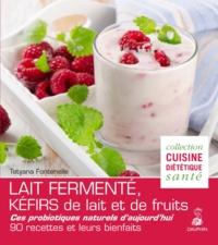 Tetyana Fontenelle - Lait fermenté, kéfirs de lait et de fruits - Des probiotiques naturels d'aujourd'hui, 90 recettes et leurs bienfaits.