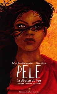Teura Camelia Marakai et Nancy Cavé - Pele la déesse du feu.