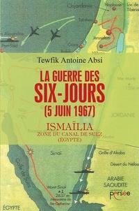 La guerre des Six-Jours (5 juin 1967)- Ismaïlia, zone du canal de Suez (Egypte) - Tewfik antoine Absi pdf epub