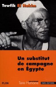 Tewfik El Hakim - Un substitut de campagne en Egypte - Journal d'un substitut de procureur égyptien.