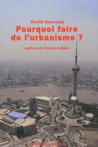 Tewfik Guerroudj - Pourquoi faire de l'urbanisme ?.